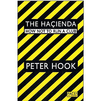 The Hacienda: How Not to Run a Club (Paperback) by Hook Peter