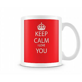 Keep Calm I Love You Printed Mug