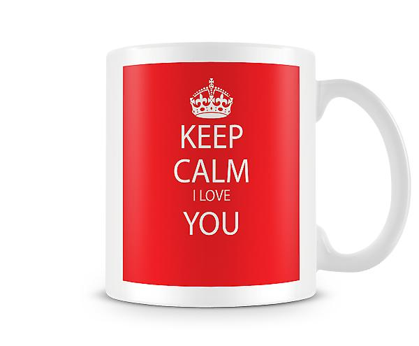 Keep Calm I Love You Printed Mug