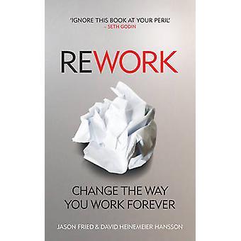 Herwerken - veranderen van de manier waarop die u werkt voor eeuwig door Jason Fried - David Heinem