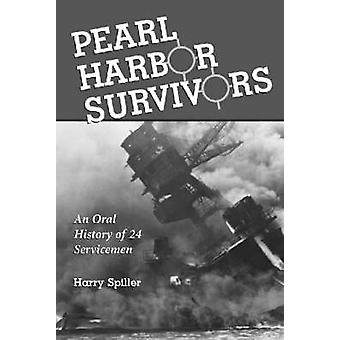 Pearl Harbor Survivors - An Oral History of 24 Servicemen by Harry Spi