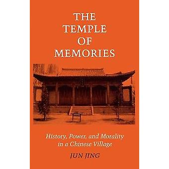 The Temple of Memories - History - Power and Morality in a Chinese Vil