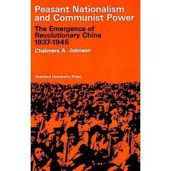 Peasant Nationalism and Communist Power - The Emergence of Revolutiona