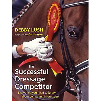 The Successful Dressage Competitor - Everything You Need to Know About
