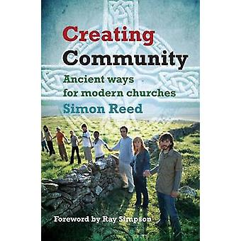 Creating Community - Ancient Ways for Modern Churches by Simon Reed -
