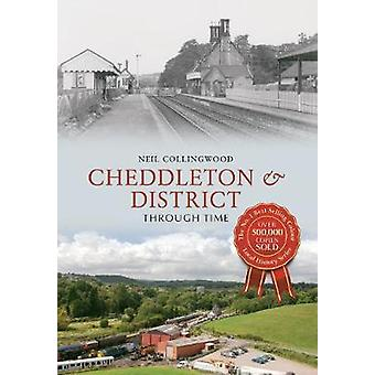 Cheddleton and District Through Time by Neil Collingwood - 9781445633