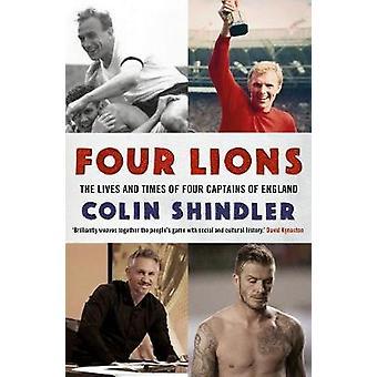 Vier Löwen - das Leben und die Zeiten der vier Kapitäne von England von Colin