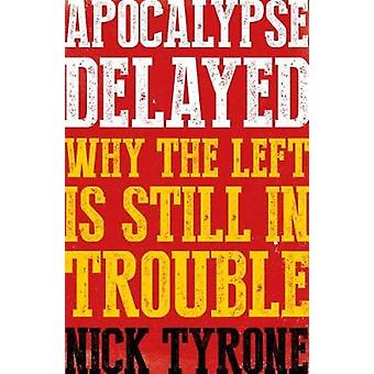 Apocalypse Delayed - Why the Left is Still in Trouble - 2017 - 97817859
