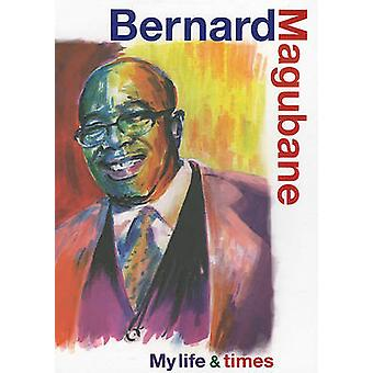My Life and Times - An Autobiography by Bernard Magubane - 97818691418
