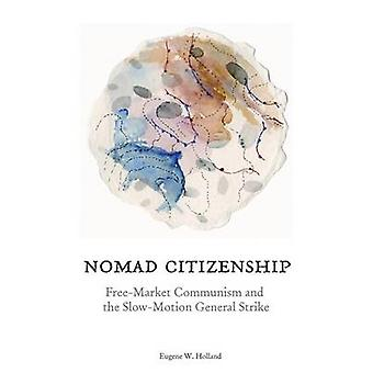 Nomad Citizenship - Free-market Communism and the Slow-motion General