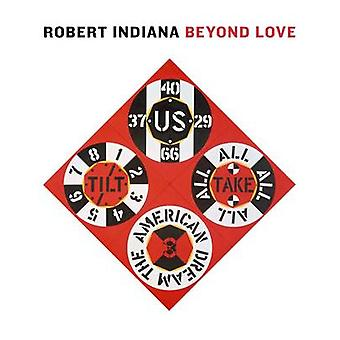 Robert Indiana - Beyond Love by Barbara Haskell - Rene Paul Barilleaux