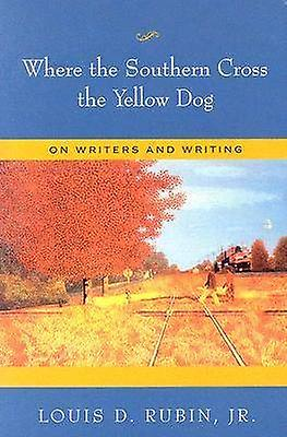 Where the Southern Cross the jaune Dog - On Writers and Writing by Lo