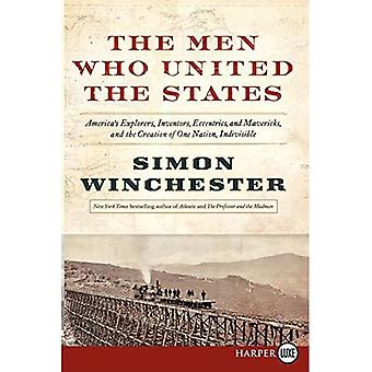The Men Who United the States: America's Explorers, Inventors, Eccentrics and Mavericks, at the Creation of One...