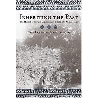 Inheriting the Past: The Making of Arthur C. Parker and Indigenous Archaeology