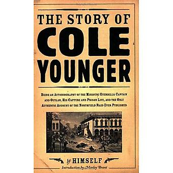 The Story of Cole Younger by Himself: Being an Autobiography of the Missouri Guerrilla Captain and Outlaw, His Capture and Prison Life, and the Only Authentic ... Raid Ever Published (Borealis Books)
