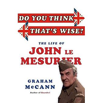 Do You Think That's Wise...?: The Life of John Le Mesurier