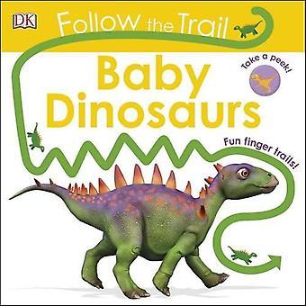 Följ leden Baby dinosaurier: Ta en titt! Kul Finger stigar! (Följ leden) [Styrelse bok]