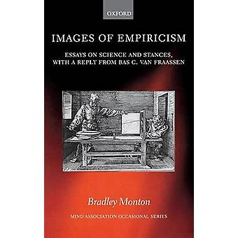 Images of Empiricism Essays on Science and Stances with a Reply from Bas C. Van Fraassen by Monton & Bradley