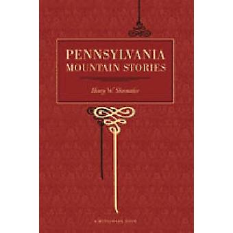 Pennsylvania Mountain Stories by Shoemaker & Henry Wharton