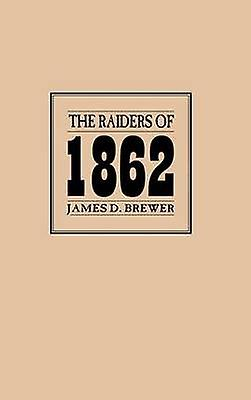 The Raiders of 1862 by Brewer & James D.
