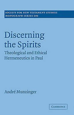 Discerning the Spirits Theological and Ethical Hermeneutics in Paul by Munzinger & Andre