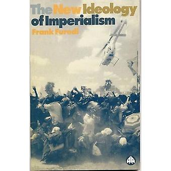 New Ideology of Imperialism Renewing the Moral Imperative by Furedi & Frank