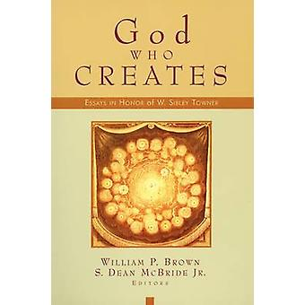God Who Creates Essays in Honor of W. Sibley Towner by McBride & S. Dean