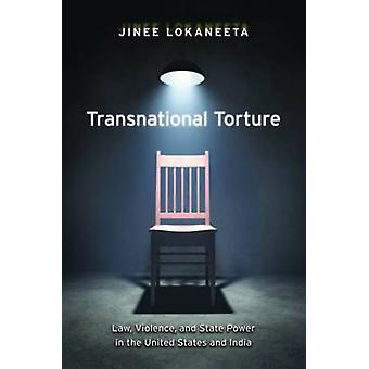 Transnational Torture Law Violence and State Power in the United States and India by Lokaneeta & Jinee