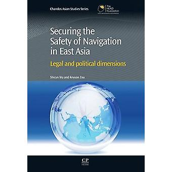 Securing the Safety of Navigation in East Asia Legal and Political Dimensions by Wu & Shicun