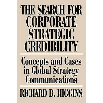 Search for Corporate Strategic Credibility Concepts and Cases in Global Strategy Communications by Higgins & Richard B.