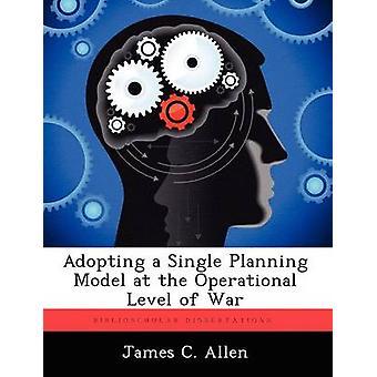 Vedtage en enkelt planlægning Model på det operationelle niveau af krigen af Allen & James C.