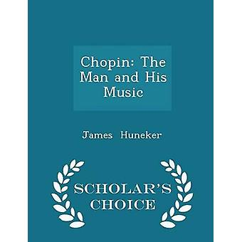 Chopin The Man and His Music  Scholars Choice Edition by Huneker & James