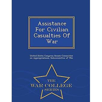 Assistance For Civilian Casualties Of War  War College Series by United States Congress Senate Committee