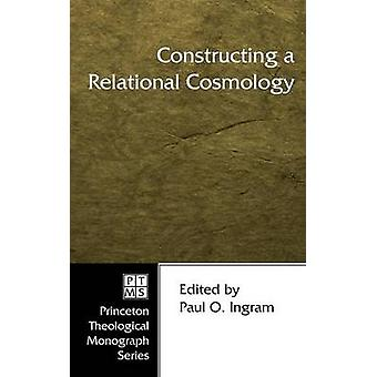 Constructing a Relational Cosmology by Ingram & Paul O.