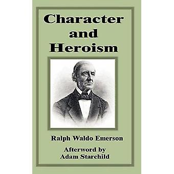 Character and Heroism by Emerson & Ralph Waldo