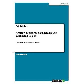 Armin Wolf ber die Entstehung des Kurfrstenkollegs af Geissler & Ralf