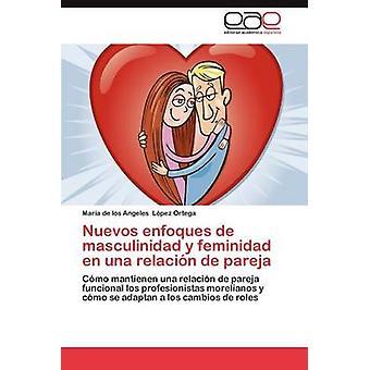 Nuevos Enfoques de Masculinidad y Feminidad En Una Relacion de Pareja by L. Pez Ortega & Mar a. De Los Angeles