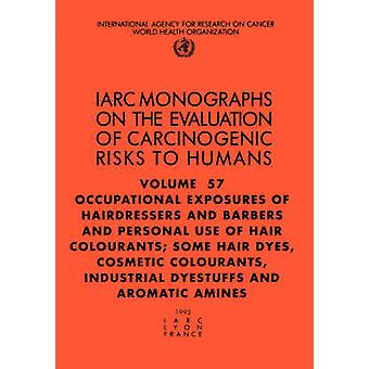 Occupational Exposures of Hairdressers  Barbers  Personal Use of Hair Colourants Some Hair Dyes Cosmetic Colourants Industrial Dyestuffs  Aromatic Amines by IARC &