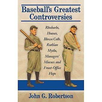 Baseball's Greatest Controversies: Rhubarbs, Hoaxes, Blown Calls, Ruthian Myths, Managers' Miscues and Front-Office...
