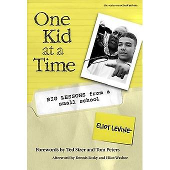One Kid at a Time - Big Lessons from a Small School by Eliot Levine -