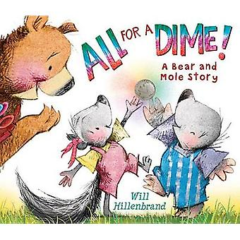 All for a Dime! - A Bear and Mole Story by Will Hillenbrand - 97808234
