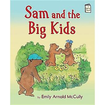 Sam and the Big Kids by Emily Arnold McCully - Emily Arnold McCully -