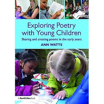 Exploring Poetry with Young Children - Sharing and Creating Poems in t