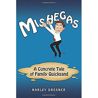Mishegas - A Concrete Tale of Family Quicksand by Harley Dresner - 978