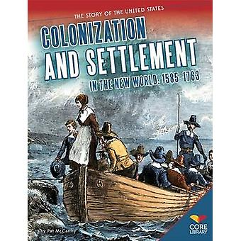 Colonization and Settlement in the New World - 1585-1763 by Pat McCart