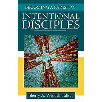 Becoming a Parish of Intentional Disciples by Sherry A. Weddell - 978