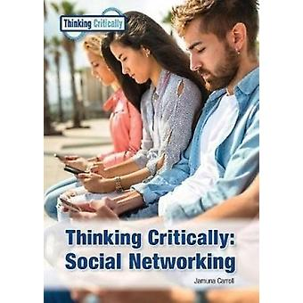 Thinking Critically - Social Networking by Jamuna Carroll - 9781682823