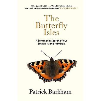 The Butterfly Isles - A Summer In Search Of Our Emperors And Admirals