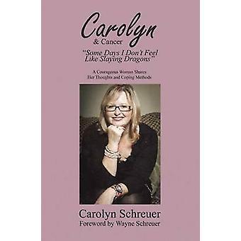 Carolyn & Cancer - Some Days I Dont Feel Like Slaying Dragons by Carol