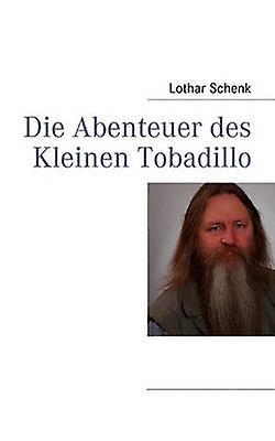 Die Abenteuer Des Kleinen Tobadillo by Lothar Schenk - 9783839141892